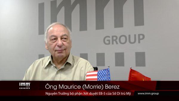 Video – Ông Maurice (Morrie) Berez, cố vấn độc quyền của IMM Group trong việc chuẩn bị hồ sơ EB-5 Mỹ