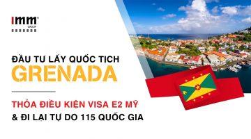 Đầu tư lấy quốc tịch Grenada: Thỏa điều kiện lấy visa E-2 Mỹ và tự do đi lại 115 quốc gia