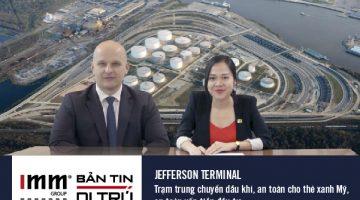 Video – Bản tin di trú – Jefferson Terminal Trạm trung chuyển dầu khí, an toàn cho thẻ xanh Mỹ, an toàn vốn tiền đầu tư