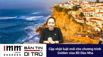 Video – Bản tin di trú IMM Group – Cập nhật luật mới chương trình Golden Visa Bồ Đào Nha