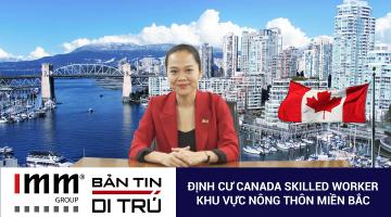 Video – Bản tin di trú IMM Group – Định cư Canada Skilled Worker khu vực nông thôn miền Bắc