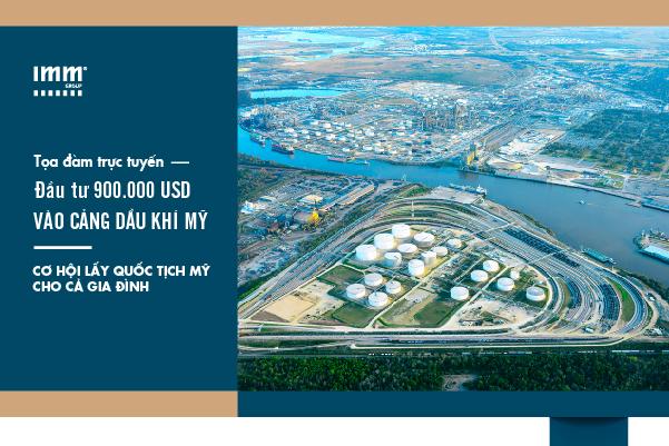 Đầu tư 900.000 USD vào cảng dầu khí Mỹ, cơ hội lấy quốc tịch Mỹ cho cả gia đình