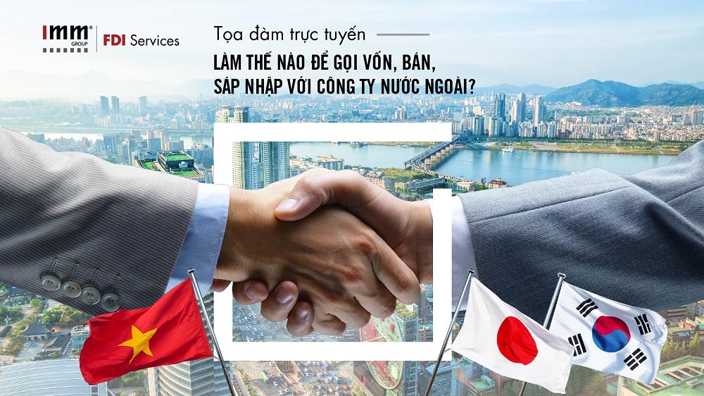 Làm thế nào để gọi vốn, bán, sáp nhập với công ty nước ngoài?