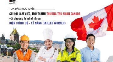 Cơ hội làm việc, trở thành thường trú nhân Canada <br> với chương trình định cư diện Trình độ – Kỹ năng (Skilled Worker)