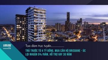 Trả trước từ 4 tỷ đồng, mua căn hộ Brisbane – Úc <br> lợi nhuận 5%/năm, hỗ trợ vay 30 năm