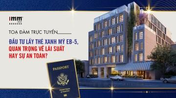 Đầu tư lấy thẻ xanh Mỹ EB-5, quan trọng về lãi suất hay sự an toàn?