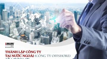 Thành lập công ty tại nước ngoài (công ty offshore) có những lợi ích gì?