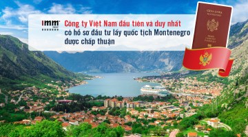 IMM Group – Công ty Việt Nam đầu tiên, duy nhất có hồ sơ đầu tư lấy quốc tịch Montenegro được chấp thuận