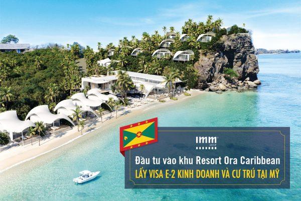 Đầu tư vào khu nghỉ dưỡng Ora Caribbean Lấy Visa E-2 kinh doanh và cư trú tại Mỹ