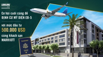 Cơ hội cuối cùng để định cư Mỹ diện EB-5 <br>với mức đầu tư 500.000 USD cùng khách sạn Marriott