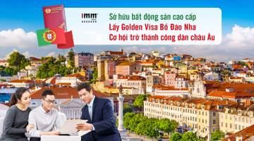 Sở hữu bất động sản cao cấp, lấy Golden Visa Bồ Đào Nha <br>Cơ hội trở thành công dân châu Âu