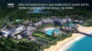 Đầu tư khách sạn 5 sao Park Hyatt Saint Kitts <br>Thêm passport tự do đi lại 156 nước