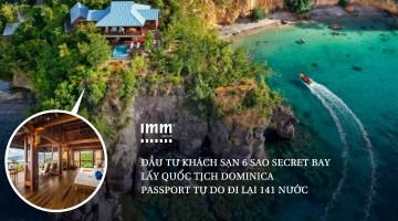 Đầu tư khách sạn 6 sao Secret Bay <br>Lấy quốc tịch Dominica passport tự do đi lại 141 nước