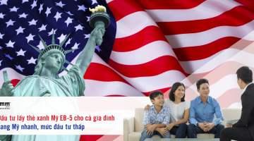 Đầu tư lấy thẻ xanh Mỹ EB-5 cho cả gia đình <br>Sang Mỹ nhanh, mức đầu tư thấp