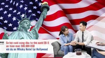 Cơ hội cuối cùng đầu tư thẻ xanh EB-5 an toàn mức 500.000 USD với dự án Whisky Hotel tại Hollywood