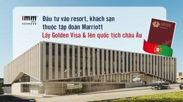 Đầu tư vào resort, khách sạn thuộc tập đoàn Marriott  <BR>Lấy Golden Visa & lên quốc tịch châu Âu